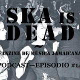 SKA is DEAD Podcast - Episodio #14