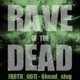 [ROTD_007] - 6head_slug (LIVE @ RAVE OF THE DEAD)