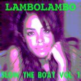 LAMBOLAMBO PRESENTS... SLOW THE BOAT VOL. 1