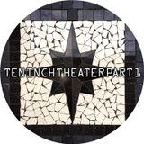 Ten Inch Theater Pt. 1 (Vinyl only)