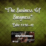 "STEALING CHRISTMAS- ""The Business of Busyness"" Luke 10:38-42"