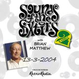 SOUNDS OF THE SIXTIES - BRIAN MATTHEW - 13-3-2004