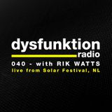 Dysfunktion Radio 040 with RIK WATTS live from the Solar Festival