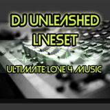 Dj Unleashed liveset      ---4 THE LOVE FOR MUSIC---