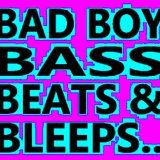 BAD BOY BASS BEATS & BLEEPS..