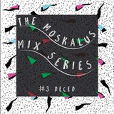 THE MOSKALUS MIX SERIES #3: DECED