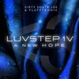 DIrty South Joe & Flufftronix - Luvstep IV: A New Hope