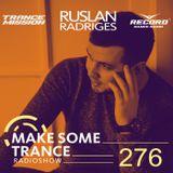 Ruslan Radriges - Make Some Trance 276 (Radio Show)
