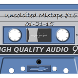 Unsolicited Mixtape #15 (01-21-15)