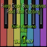 Every Good Boy Deserves Food After Clubbing- Dale Persona mix