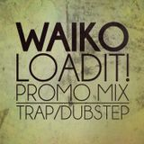 Waiko's LOAD IT! Promo Mix March 2014//Trap and Dubstep\\