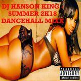DJ HANSON KING - SUMMMER 2K18 DANCEHALL MIXTAPE