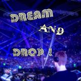 DREAM AND DROP