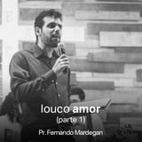 Louco Amor (Parte 1) // Pr. Fernando Mardegan