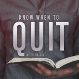 Know When to Quit - Acts 18:1-6