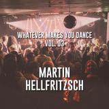 Whatever makes you dance! Vol 03 - Martin Hellfritzsch