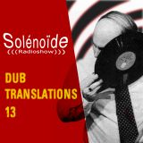 Solénoïde - Dub Translations 13 avec Bim Sherman, Wax Poetic, The Skatalites, Juno Reactor, Weirdub