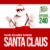 Club Killers Radio #240 - Santa Claus