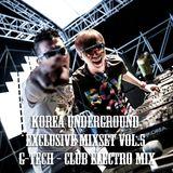 Korea Underground Exclusive Mixset Vol.5 DJ G-Tech - Club Electro Mix