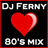 Love 80's Mix set By: Dj Ferny