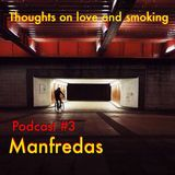 Thoughts On Love & Smoking podcast #3. Manfredas (Les Disques De La Mort/Smala)