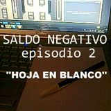SALDO NEGATIVO (episodio 2) ''Hoja en Blanco''