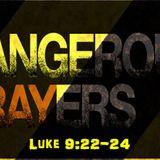 Dangerous Prayers PART 2 (2/7/16)