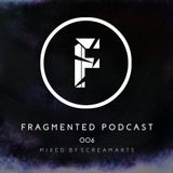 Fragmented Podcast #6 - Mixed by Screamarts