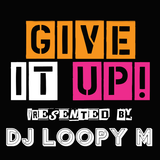 DJ Loopy M Presents : Give It Up