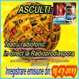 Teatru radiofonic - Inregistrare din:18. 07 2019 - de la Radio prodiaspora
