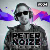 Peter Noize Radio Show #004