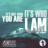 8-2-17 It's Not who You are, It's Who I AM - Rev. Ty Harty