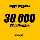 Ragga-Jungle.ru - 30 000 VK Followers Mixtape (Mixed By Mr.Kingston)