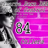 Bizarre Porn DNA - Out of Control Podcast  #84 with Alex Cullera
