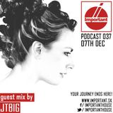 IMPORTANT podcast 037!07.12.2014 Mix by JTBIG