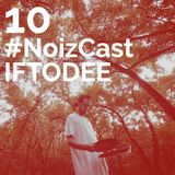 #NoizCast: Iftodee (May Exclusive)
