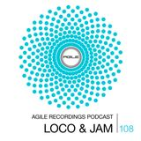 Agile Recordings Podcast 108 with Loco & Jam