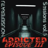 ADDICTED (Episode 3) - Houseferatu Sessions Vol. 6 [ Deep House ]