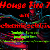 House Fire 7 with SchamRockLive!!!!