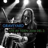 Graveyard - Ute av tiden 2016 - del 3