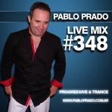Pablo Prado - Live Mix 348 (Progressive & Trance)