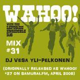 Wahoo! 31 - DJ Vesa Yli-Pelkonen - Samurai FM mix from April 2006