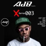 @AdBdeejay - Xseries 003  (Hip Hop, Uk Rap, Afrobeat & Trap)