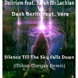 Delirium feat. Sarah McLachlan Vs. Dash Berlin feat. Vera - Silence Till The Sky Falls Down (Mikoo M
