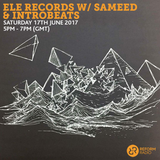 Ele Records w/ Sameed & Introbeats 17th June 2017