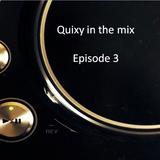 Quixy in the mix : episode 3
