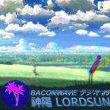 Baconwave #5 [Feat. 神陽 LORDSUN]