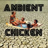 Ambient Chicken #6 - Wednesday 19th April 2017