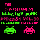 The Childofdawest Electro Punk Podcast Vol.10 +Chiptune Edition+