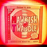 Mawkish Twaddle with Bob N. - 10/12/19
